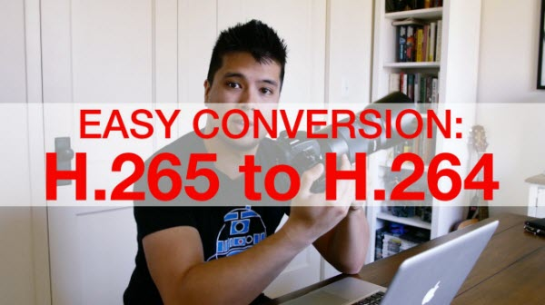convert H.265 video to H.264 video