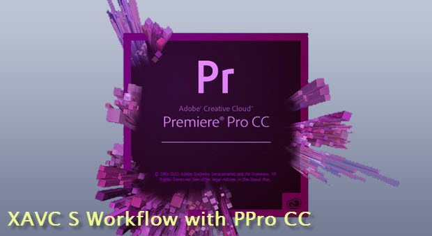 workflow guide for XAVC-S and Premiere Pro CC