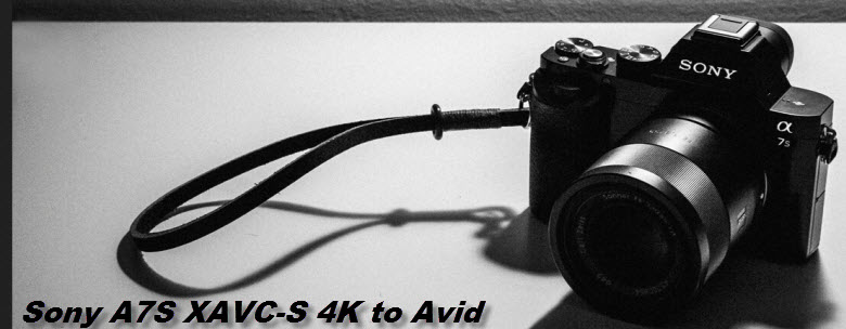 Avid work with Sony Alpha A7S XAVC S 4K footage
